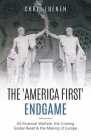 The 'America First' Endgame: US Financial Warfare, the Coming Global Reset & the Making of Europe Cover Image