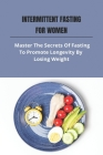 Intermittent Fasting For Women: Master The Secrets Of Fasting To Promote Longevity By Losing Weight: How Much Walking To Lose Weight Cover Image