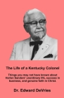 THE LIFE OF A KENTUCKY COLONEL - Things you may not have known about Harlan Sanders' unordinary life, success in business, and genuine faith in Christ Cover Image