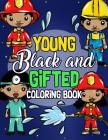 Young, Black And Gifted Coloring Book: An Inspirational and Empowering Coloring Activity Book for African American Kids - Naturally Cute Big Hair Lovi Cover Image