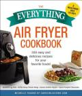 The Everything Air Fryer Cookbook: 300 Easy and Delicious Recipes for Your Favorite Foods! (Everything®) Cover Image