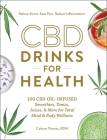 CBD Drinks for Health: 100 CBD Oil–Infused Smoothies, Tonics, Juices, & More for Total Mind & Body Wellness Cover Image