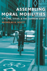 Assembling Moral Mobilities: Cycling, Cities, and the Common Good Cover Image
