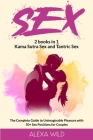Sex 2 books in 1: Kama Sutra Sex and Tantric Sex The Complete Guide to Unimaginable Pleasure with 50+ Sex Positions for Couples Cover Image