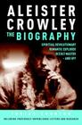 Aleister Crowley: The Biography: Spiritual Revolutionary, Romantic Explorer, Occult Master and Spy Cover Image
