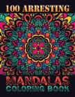 100 Arresting Mandalas Coloring Book: 100 Impessive MANDALAS Adult Coloring Book Friendly Relaxing & Creative Art Activities on High-Quality (Mandala Cover Image