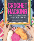 Crochet Hacking: Repair and Refashion Clothes with Crochet Cover Image