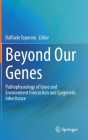 Beyond Our Genes: Pathophysiology of Gene and Environment Interaction and Epigenetic Inheritance Cover Image