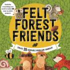 Felt Forest Friends: Create 20 Adorable Woodland Animals Cover Image