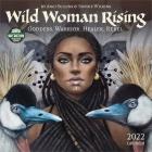 Wild Woman Rising 2022 Wall Calendar: Goddess. Warrior. Healer. Rebel. Cover Image