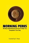 Morning Perks: 30-Day Inspirational Journal to Help You Jumpstart Your Day Cover Image