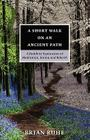 A Short Walk On An Ancient Path - A Buddhist Exploration of Meditation, Karma and Rebirth Cover Image