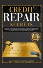 Credit Repair Secrets: Learn the Strategies and Techniques of Consultants and Credit Attorneys to Fix your Bad Debt and Improve Personal Fina Cover Image