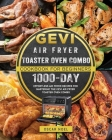 Gevi Air Fryer Toaster Oven Combo Cookbook for Beginners: 1000-Day Effortless Air Fryer Recipes for Mastering the Gevi Air Fryer Toaster Oven Combo Cover Image