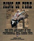 Ring of Fire: The Guts and Glory of the Professional Bull Riders Tour Cover Image