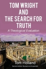 Tom Wright and the Search for Truth: A Theological Evaluation 2nd edition revised and expanded Cover Image