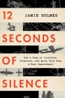 12 Seconds of Silence: How a Team of Inventors, Tinkerers, and Spies Took Down a Nazi Superweapon Cover Image