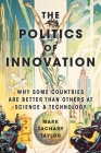 The Politics of Innovation: Why Some Countries Are Better Than Others at Science and Technology Cover Image