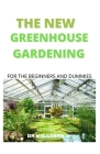 The New Green House Gardening: Comprehensive New Green House Gardening for the Beginners and Dummies Cover Image