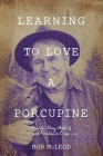 Learning to Love a Porcupine: Hope for Drug Addicts and Families in Crisis Cover Image