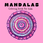 MANDALAS Coloring Book for Kids: Fun, Easy and Relaxing Mandalas for Boys, Girls and Beginners Ι Coloring Pages for Stress Relief and Relaxation Cover Image
