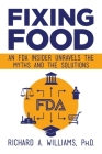 Fixing Food: An FDA Insider Unravels the Myths and the Solutions Cover Image
