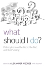 What Should I Do?: Philosophers on the Good, the Bad, and the Puzzling Cover Image