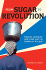 From Sugar to Revolution: Women's Visions of Haiti, Cuba, and the Dominican Republic Cover Image