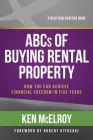 ABCs of Buying Rental Property: How You Can Achieve Financial Freedom in Five Years Cover Image