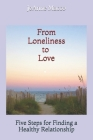 From Loneliness to Love: Five Steps for Finding a Healthy Relationship Cover Image
