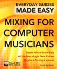 Mixing for Computer Musicians: Expert Advice, Made Easy (Everyday Guides Made Easy) Cover Image