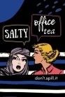 SALTY OFFICE TEA Don't Spill It: Humorous Office Gift Ideas for Staff Gift Exchange Cover Image