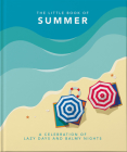 The Little Book of Summer: A Celebration of Lazy Days and Balmy Nights (Little Book Of...) Cover Image