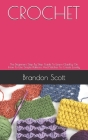 Crochet: The Beginners Step By Step Guide To Learn Quickly On How To Use Simple Patterns And Stitches To Create Lovely Cover Image