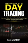 Mastering the Art of Day Trading: A Beginner to Pro Guide to Day Trading Tactics, Tools, Trading Psychology and Discipline for Cryptocurrency, Forex a Cover Image