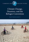 Climate Change, Disasters, and the Refugee Convention (Cambridge Asylum and Migration Studies) Cover Image