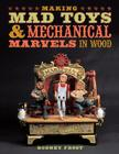 Making Mad Toys & Mechanical Marvels in Wood Cover Image