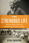 The Strenuous Life: Theodore Roosevelt and the Making of the American Athlete Cover Image