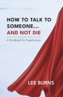 How To Talk To Someone And Not Die: A Handbook for Superheroes Cover Image