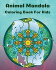 Animal Mandala Coloring Book For Kids: Cute Pages Animal Mandala Coloring Book for Kids l Playful Patterns Coloring Book For Boys And Girls l Most Bea Cover Image