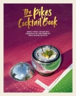 The Pikes Cocktail Book: Rock 'n' roll cocktails from one of the world's most iconic hotels Cover Image