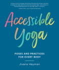 Accessible Yoga: Poses and Practices for Every Body Cover Image