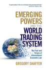 Emerging Powers and the World Trading System: The Past and Future of International Economic Law Cover Image