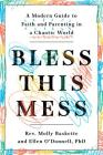 Bless This Mess: A Modern Guide to Faith and Parenting in a Chaotic World Cover Image