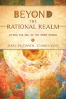 Beyond the Rational Realm: Lifting the Veil of the Spirit World Cover Image