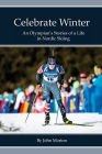 Celebrate Winter: An Olympian's Stories of a Life in Nordic Skiing Cover Image