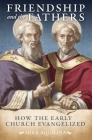 Friendship and the Fathers: How the Early Church Evangelized Cover Image