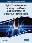 Handbook of Research on Digital Transformation, Industry Use Cases, and the Impact of Disruptive Technologies Cover Image