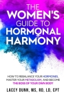 The Women's Guide to Hormonal Harmony: How to Rebalance Your Hormones, Master Your Metabolism, and Become the Boss of Your Own Body. Cover Image