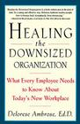 Healing the Downsized Organization: What Every Employee Needs to Know About Today's New Workplace Cover Image